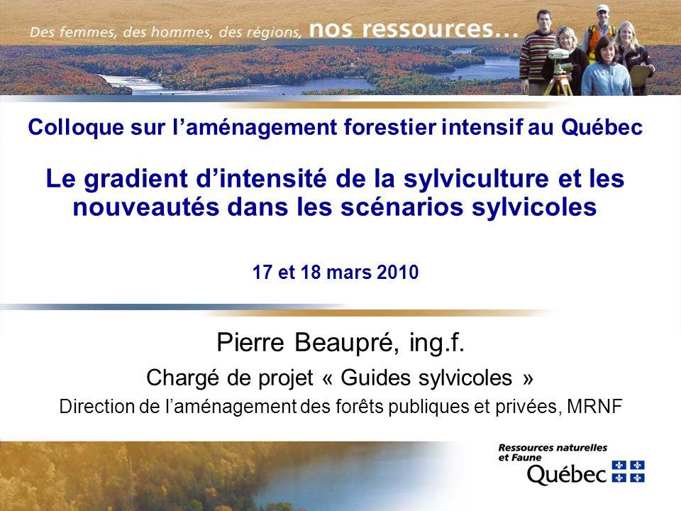 Colloque sur l'aménagement forestier intensif au Québec Le gradient d'intensité de la sylviculture et les nouveautés dans les scénarios sylvicoles 17 et 18 mars 2010