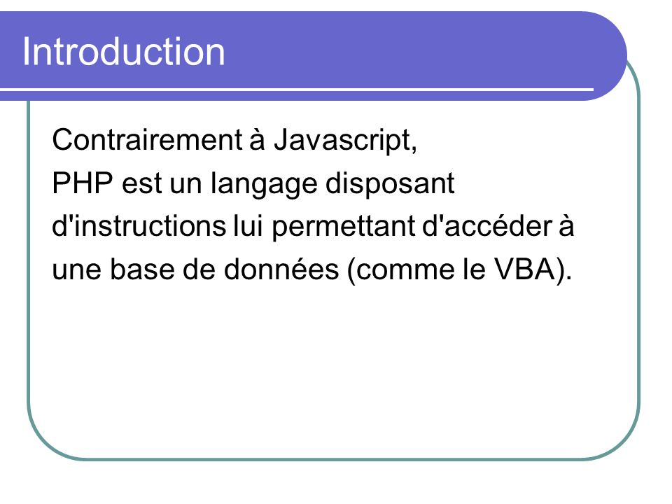 Introduction Contrairement à Javascript, PHP est un langage disposant