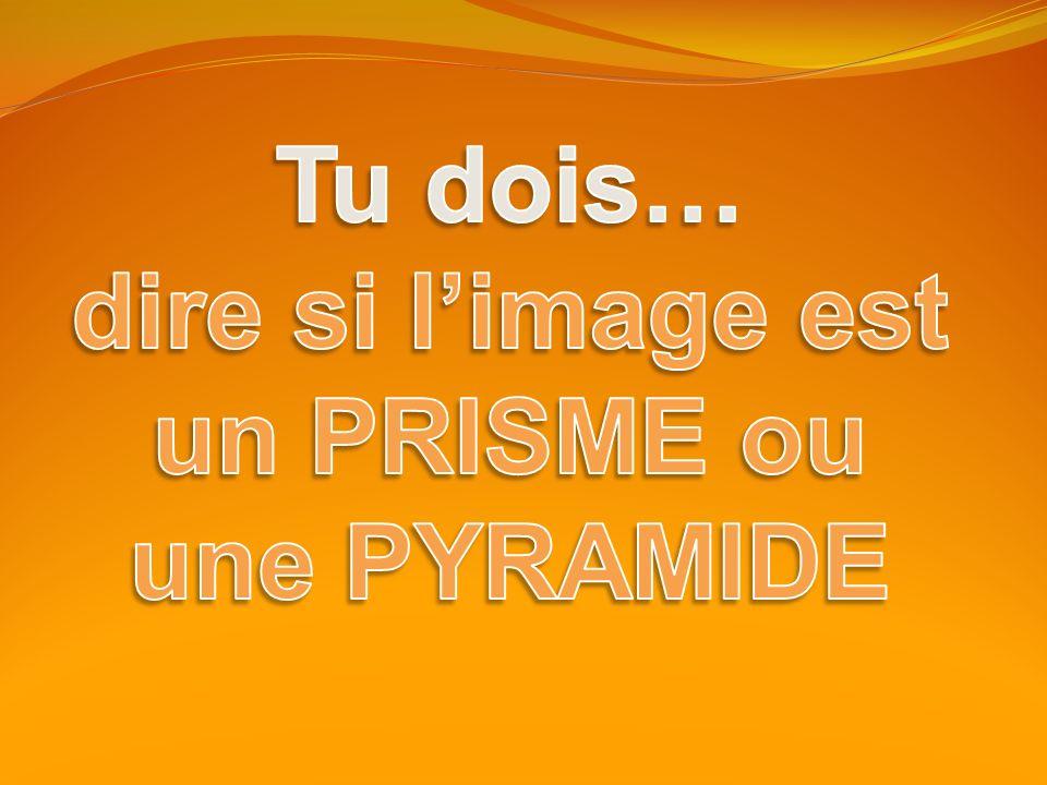 dire si l'image est un PRISME ou une PYRAMIDE
