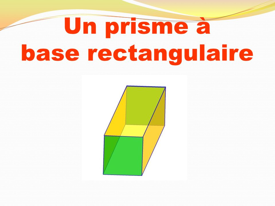 Un prisme à base rectangulaire