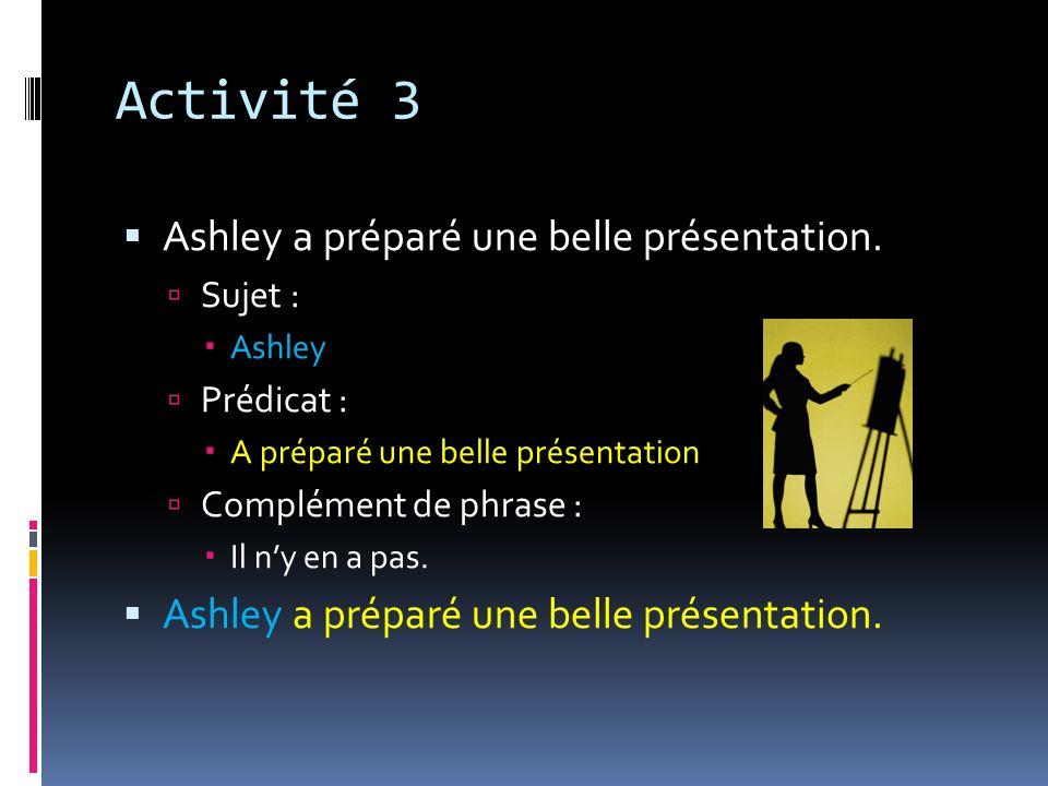 Activité 3 Ashley a préparé une belle présentation. Sujet : Prédicat :