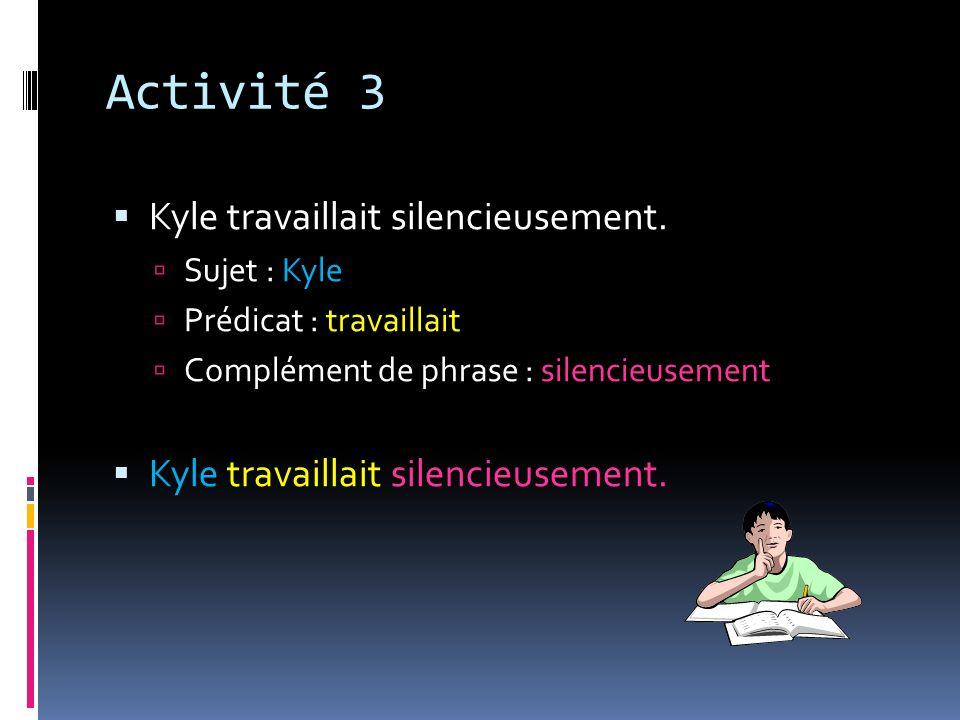 Activité 3 Kyle travaillait silencieusement. Sujet : Kyle
