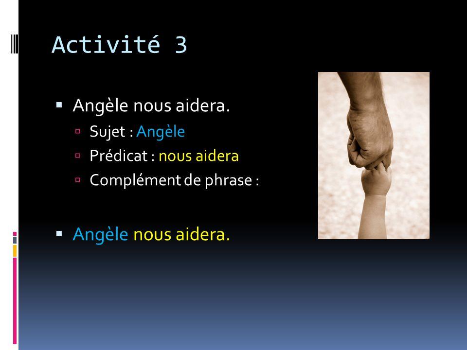 Activité 3 Angèle nous aidera. Sujet : Angèle Prédicat : nous aidera