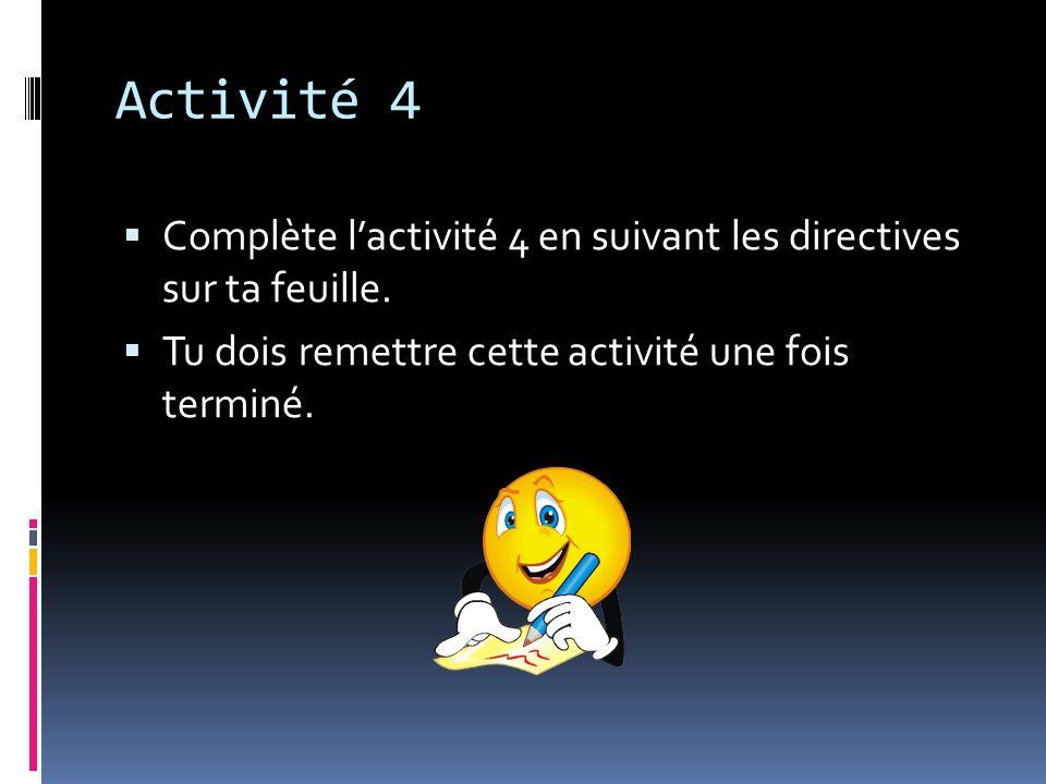 Activité 4 Complète l'activité 4 en suivant les directives sur ta feuille.