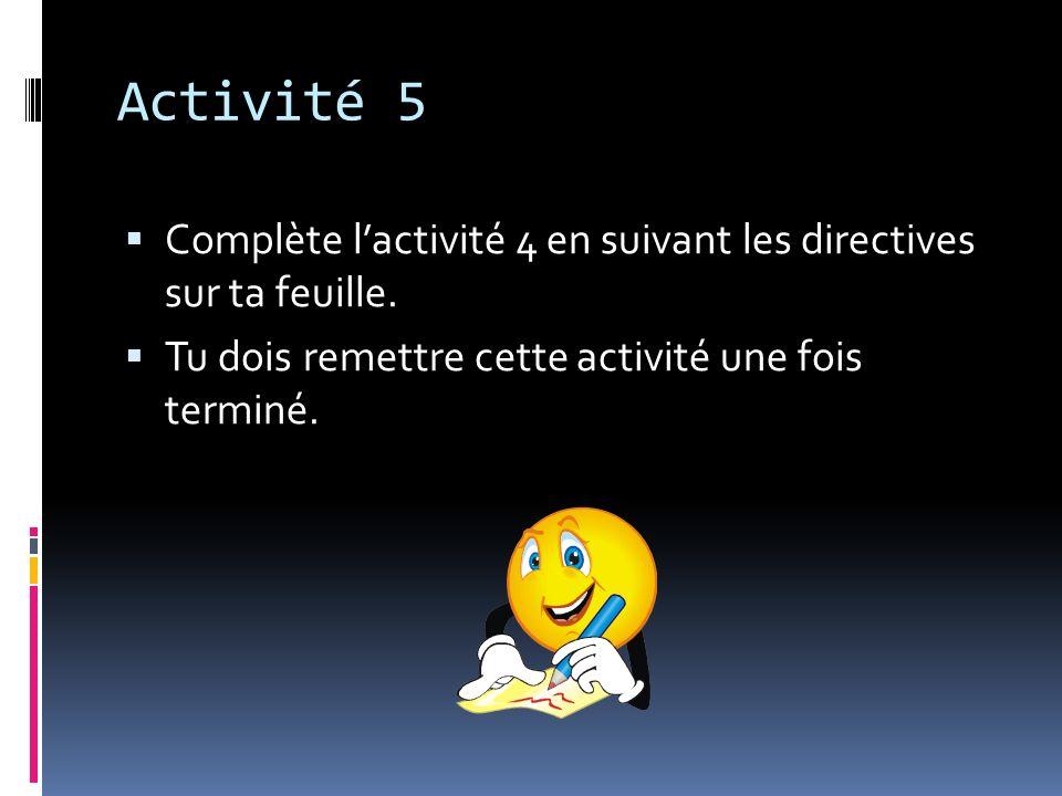 Activité 5 Complète l'activité 4 en suivant les directives sur ta feuille.