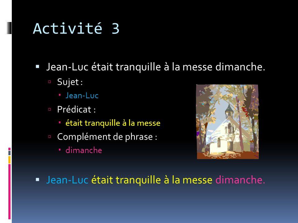 Activité 3 Jean-Luc était tranquille à la messe dimanche. Sujet :