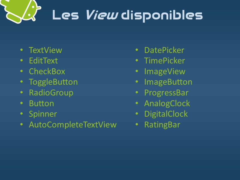 Les View disponibles TextView EditText CheckBox ToggleButton