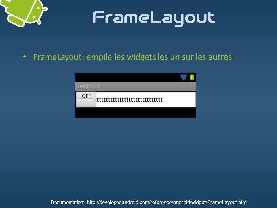 FrameLayout FrameLayout: empile les widgets les un sur les autres