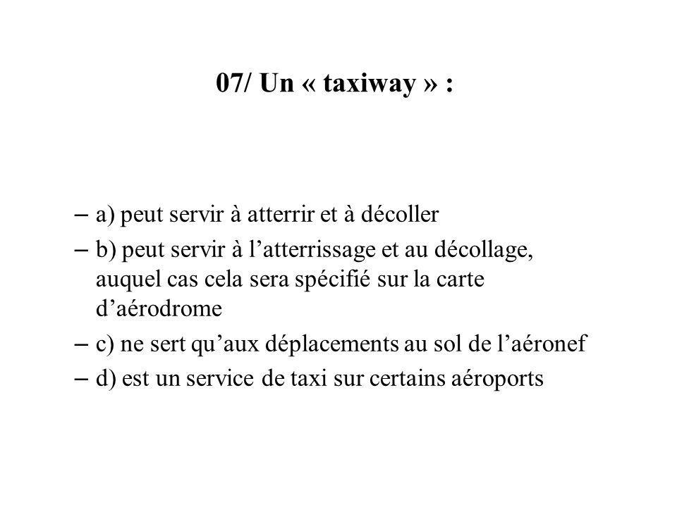 07/ Un « taxiway » : a) peut servir à atterrir et à décoller