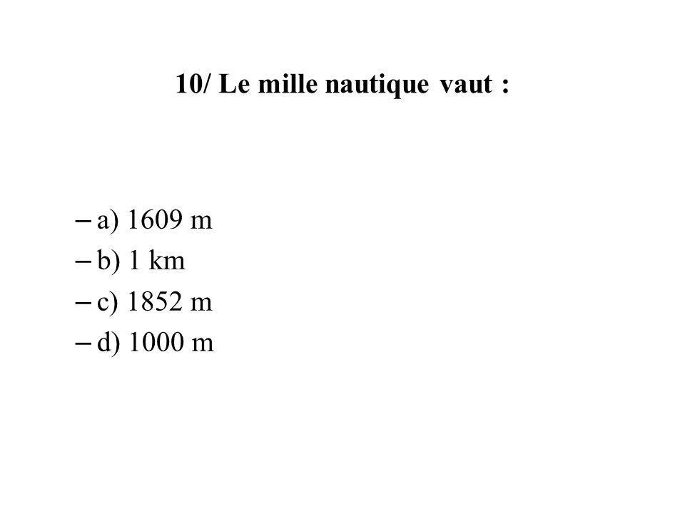 10/ Le mille nautique vaut :