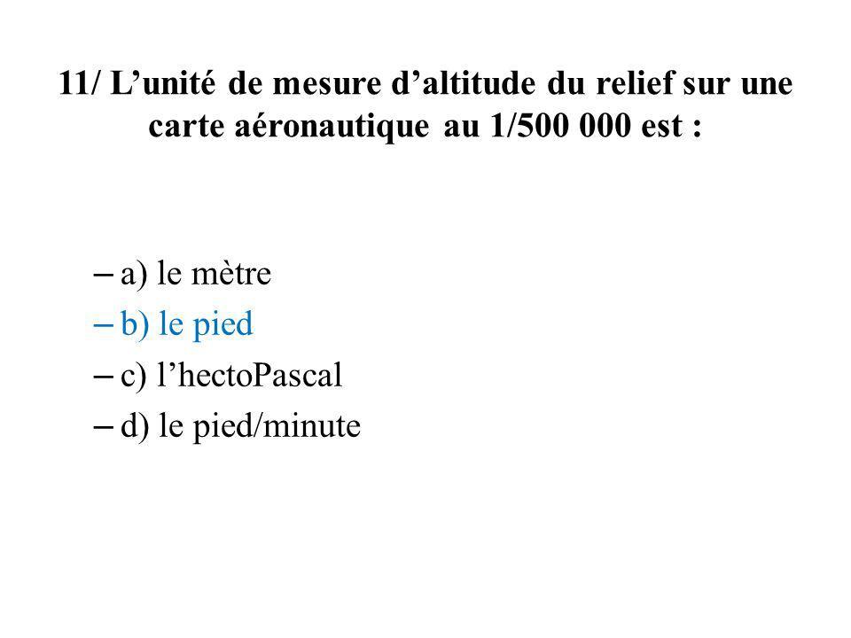 11/ L'unité de mesure d'altitude du relief sur une carte aéronautique au 1/500 000 est :
