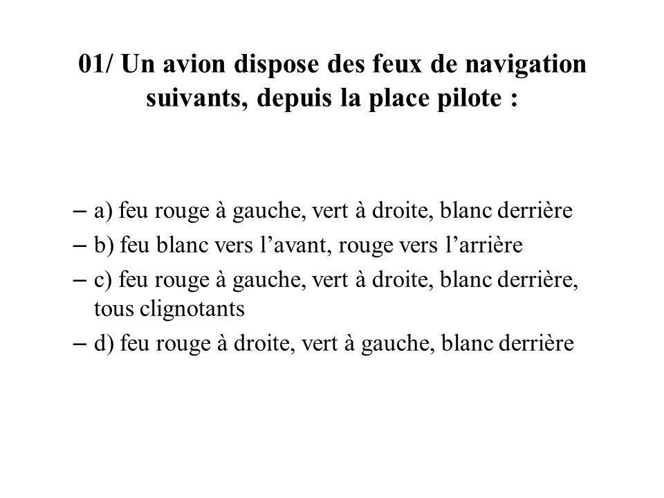 01/ Un avion dispose des feux de navigation suivants, depuis la place pilote :