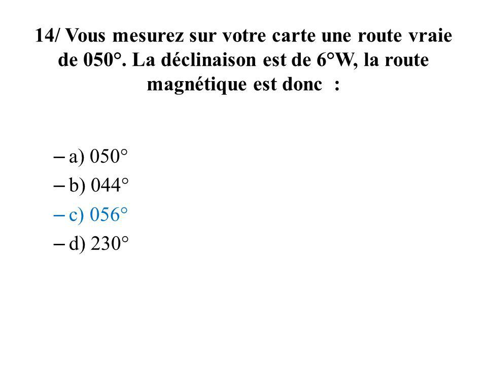 14/ Vous mesurez sur votre carte une route vraie de 050°