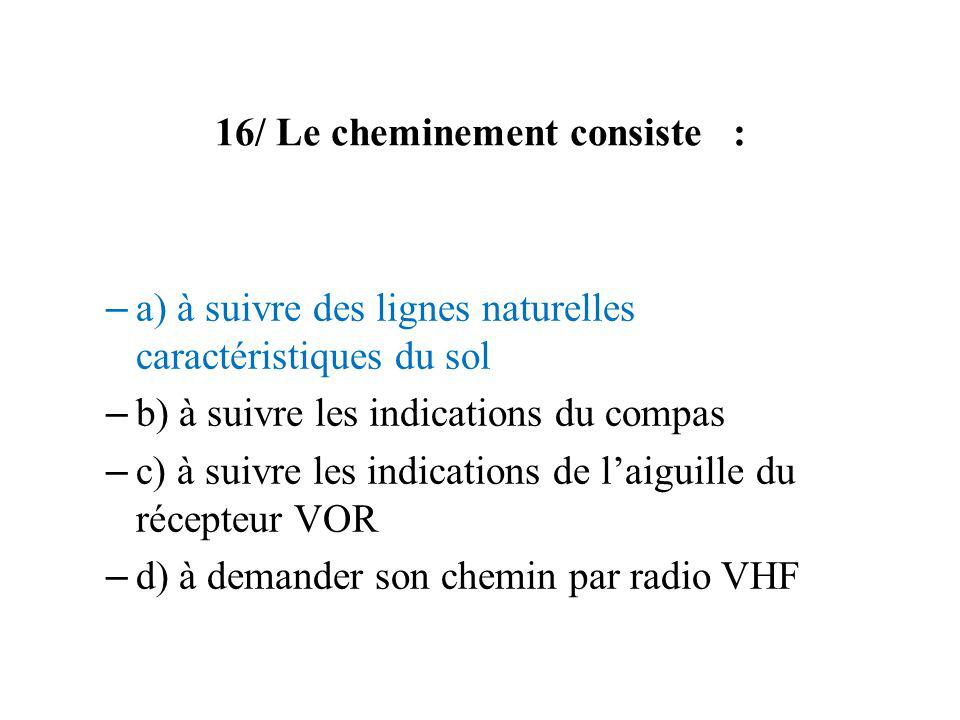 16/ Le cheminement consiste :