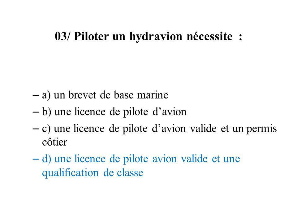 03/ Piloter un hydravion nécessite :