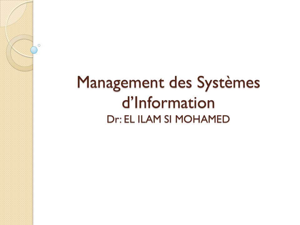 Management des Systèmes d'Information Dr: EL ILAM SI MOHAMED