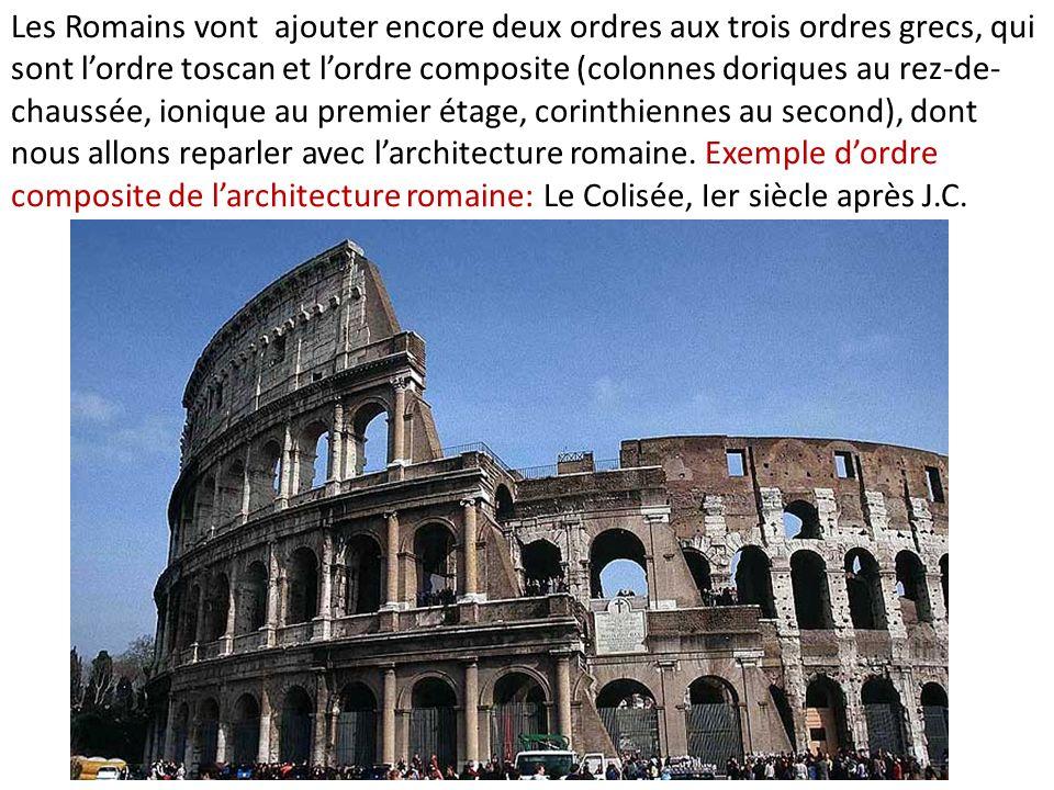 Les Romains vont ajouter encore deux ordres aux trois ordres grecs, qui sont l'ordre toscan et l'ordre composite (colonnes doriques au rez-de-chaussée, ionique au premier étage, corinthiennes au second), dont nous allons reparler avec l'architecture romaine.