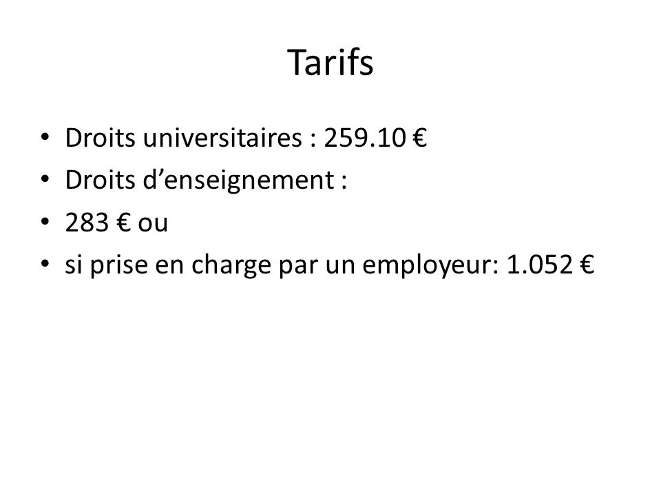 Tarifs Droits universitaires : 259.10 € Droits d'enseignement :