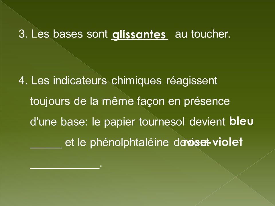 3. Les bases sont _________ au toucher. 4
