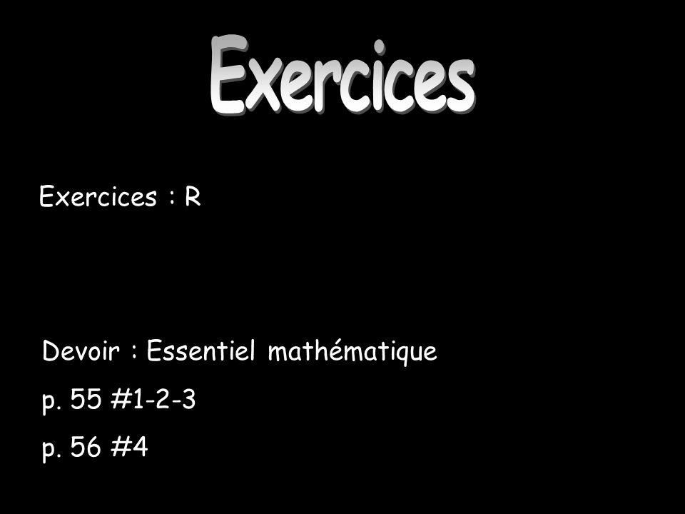 Exercices Exercices : R Devoir : Essentiel mathématique p. 55 #1-2-3