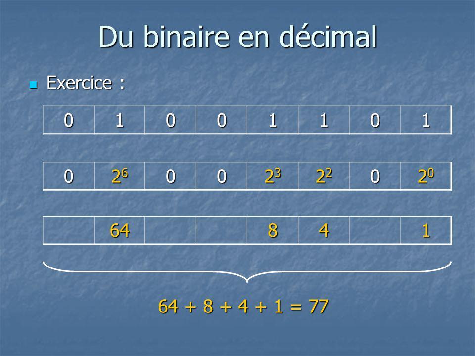 Du binaire en décimal Exercice : 1 26 23 22 20 64 8 4 1