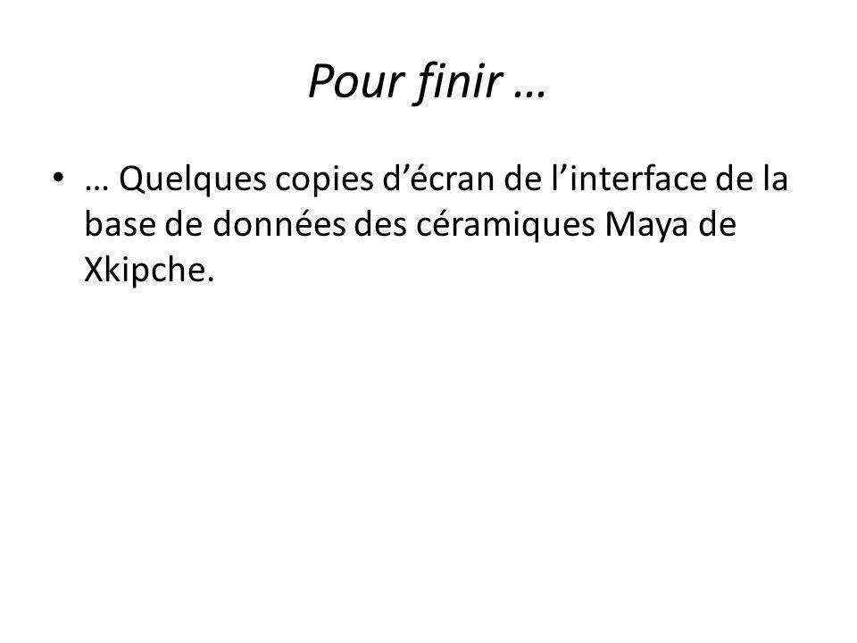 Pour finir … … Quelques copies d'écran de l'interface de la base de données des céramiques Maya de Xkipche.