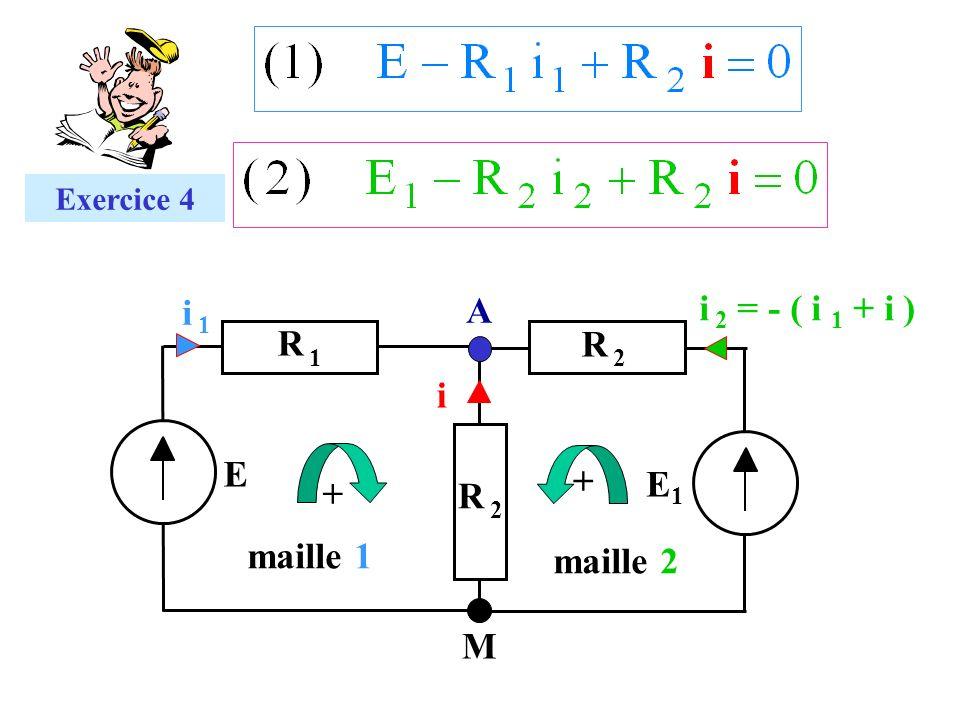 i 2 = - ( i 1 + i ) i 1 A R 1 R 2 i E1 E R 2 maille 1 maille 2 M
