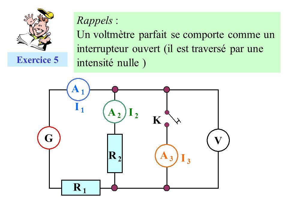 Rappels : Un voltmètre parfait se comporte comme un interrupteur ouvert (il est traversé par une intensité nulle )