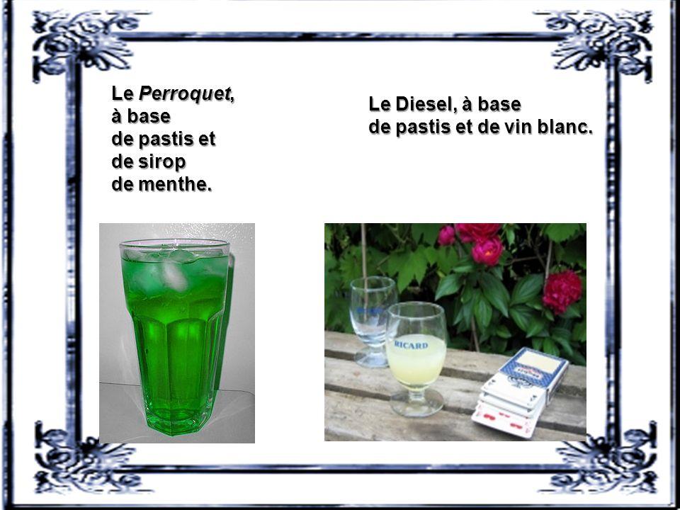Le Perroquet, à base de pastis et de sirop de menthe. Le Diesel, à base de pastis et de vin blanc.