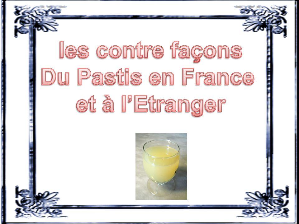 les contre façons Du Pastis en France et à l'Etranger