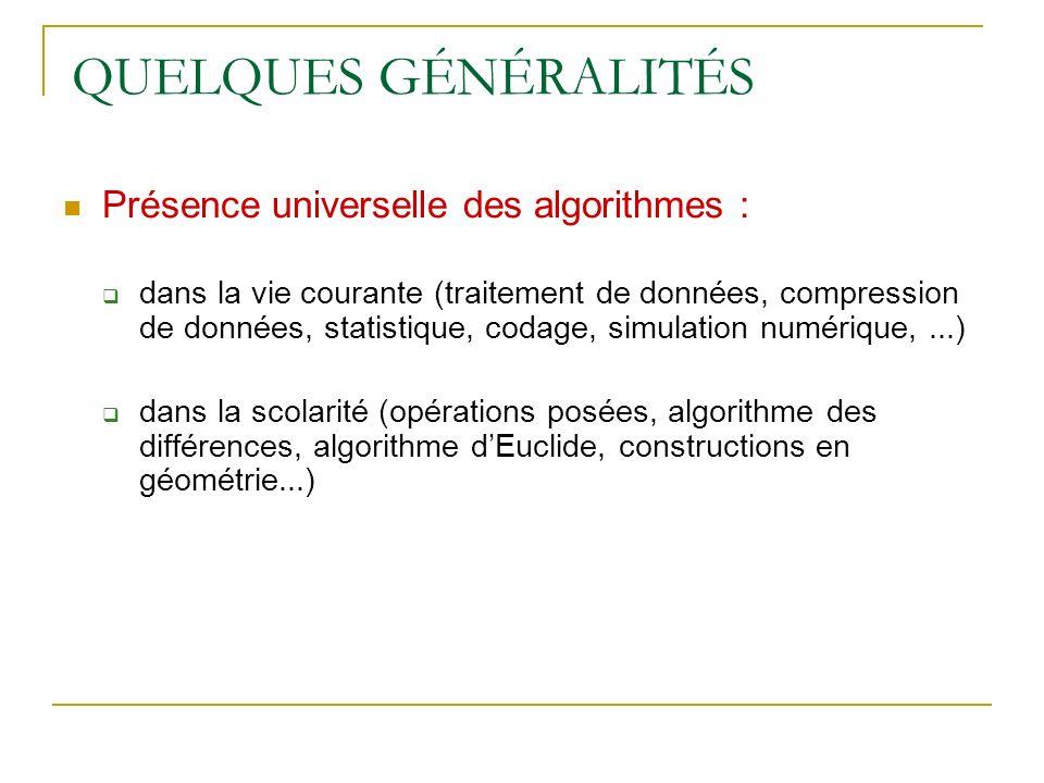 QUELQUES GÉNÉRALITÉS Présence universelle des algorithmes :