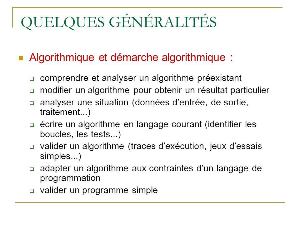 QUELQUES GÉNÉRALITÉS Algorithmique et démarche algorithmique :