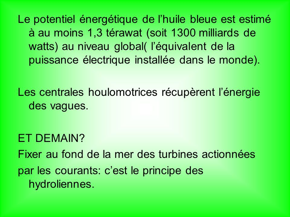 Le potentiel énergétique de l'huile bleue est estimé à au moins 1,3 térawat (soit 1300 milliards de watts) au niveau global( l'équivalent de la puissance électrique installée dans le monde).