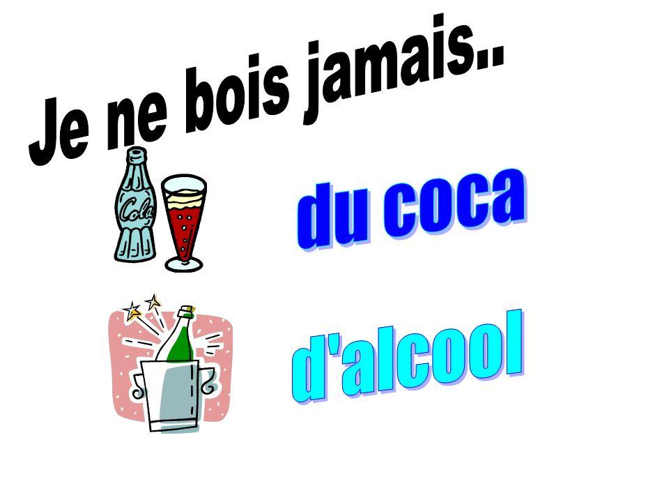 Je ne bois jamais.. du coca d alcool
