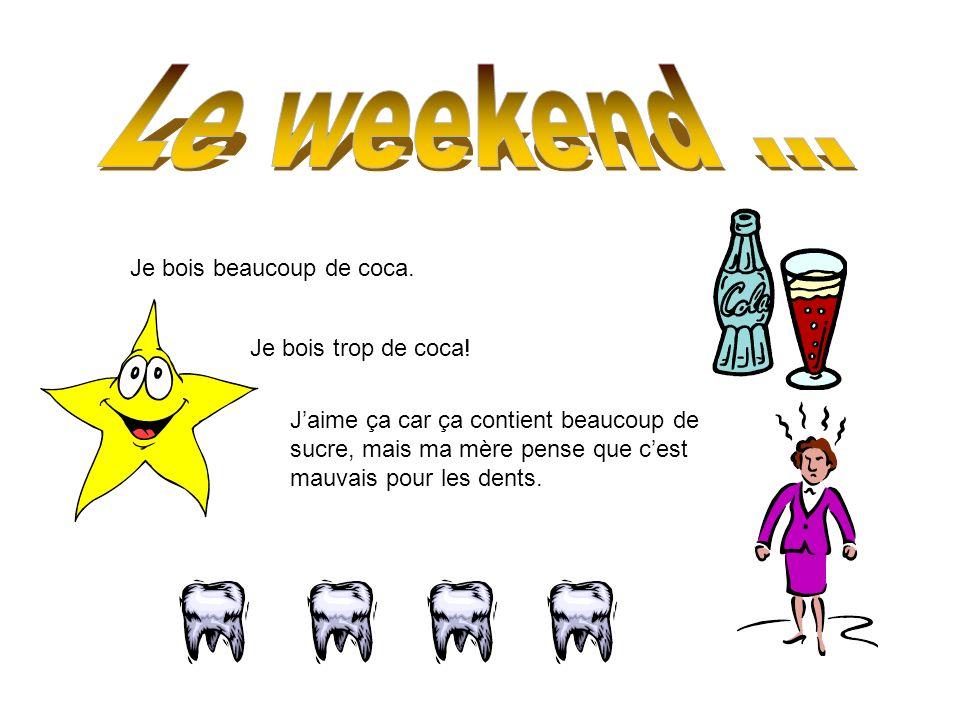 Le weekend ... Je bois beaucoup de coca. Je bois trop de coca!