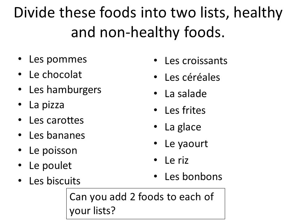 Divide these foods into two lists, healthy and non-healthy foods.