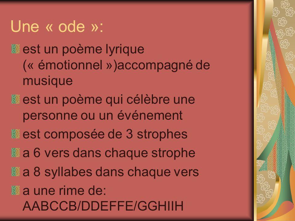 Une « ode »: est un poème lyrique (« émotionnel »)accompagné de musique. est un poème qui célèbre une personne ou un événement.