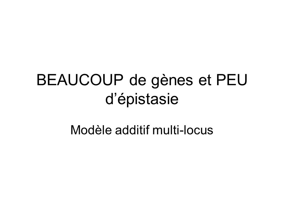 BEAUCOUP de gènes et PEU d'épistasie
