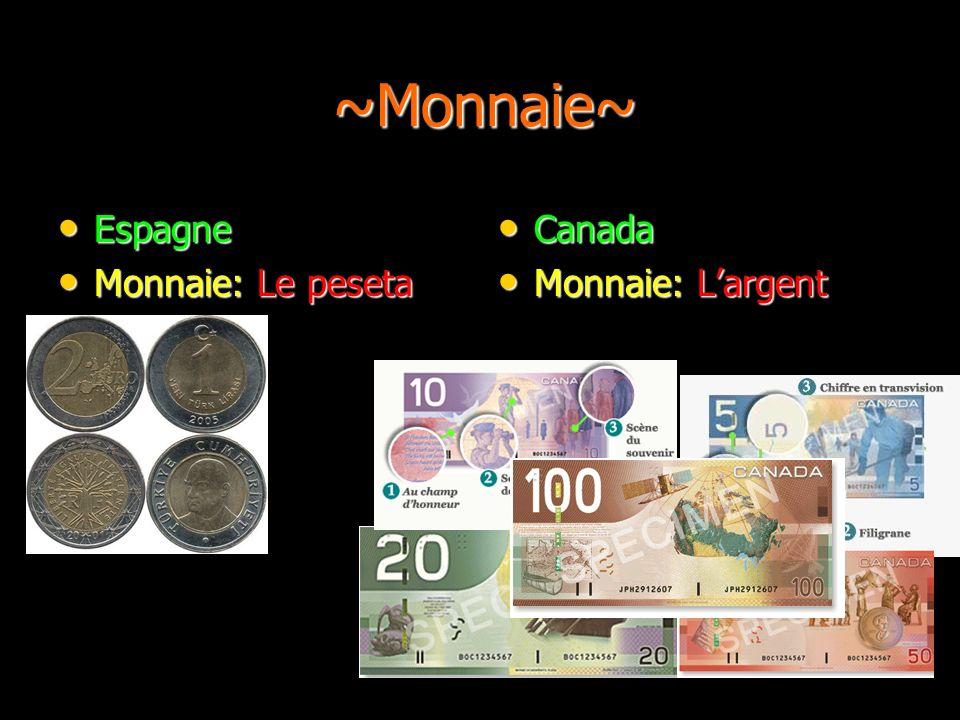 ~Monnaie~ Espagne Monnaie: Le peseta Canada Monnaie: L'argent