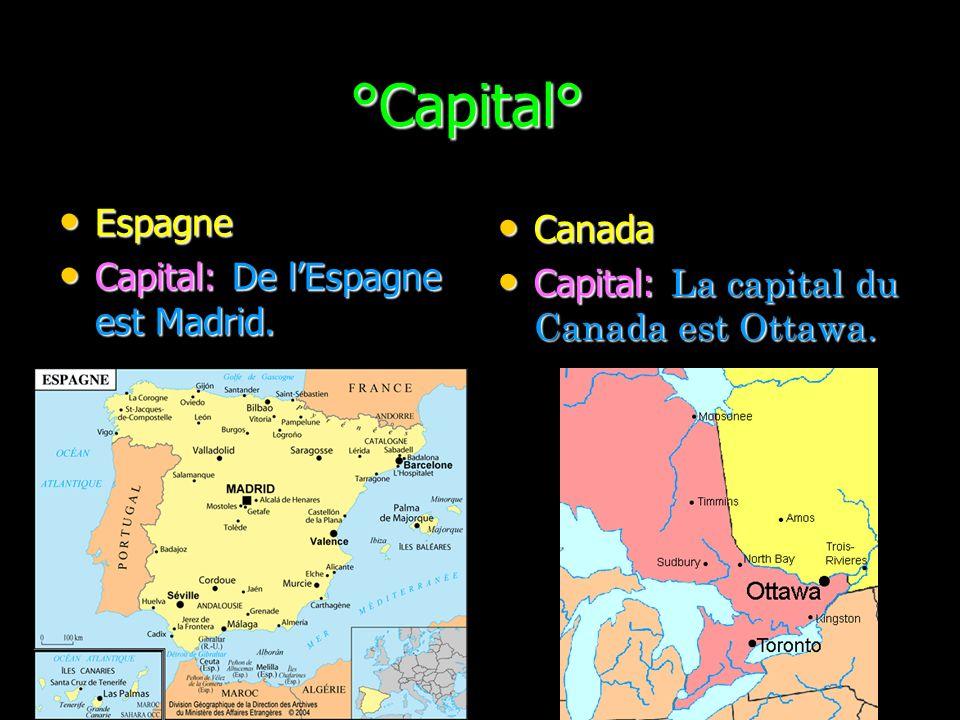 °Capital° Espagne Canada Capital: De l'Espagne est Madrid.