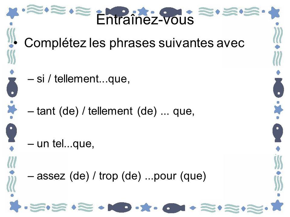 Entraînez-vous Complétez les phrases suivantes avec