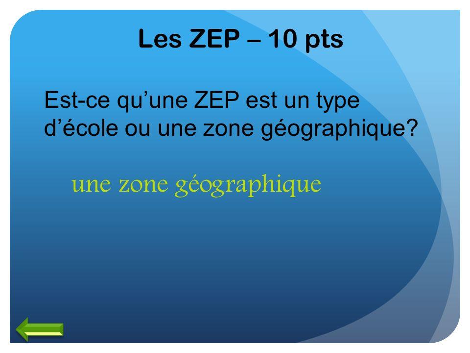 Les ZEP – 10 pts une zone géographique