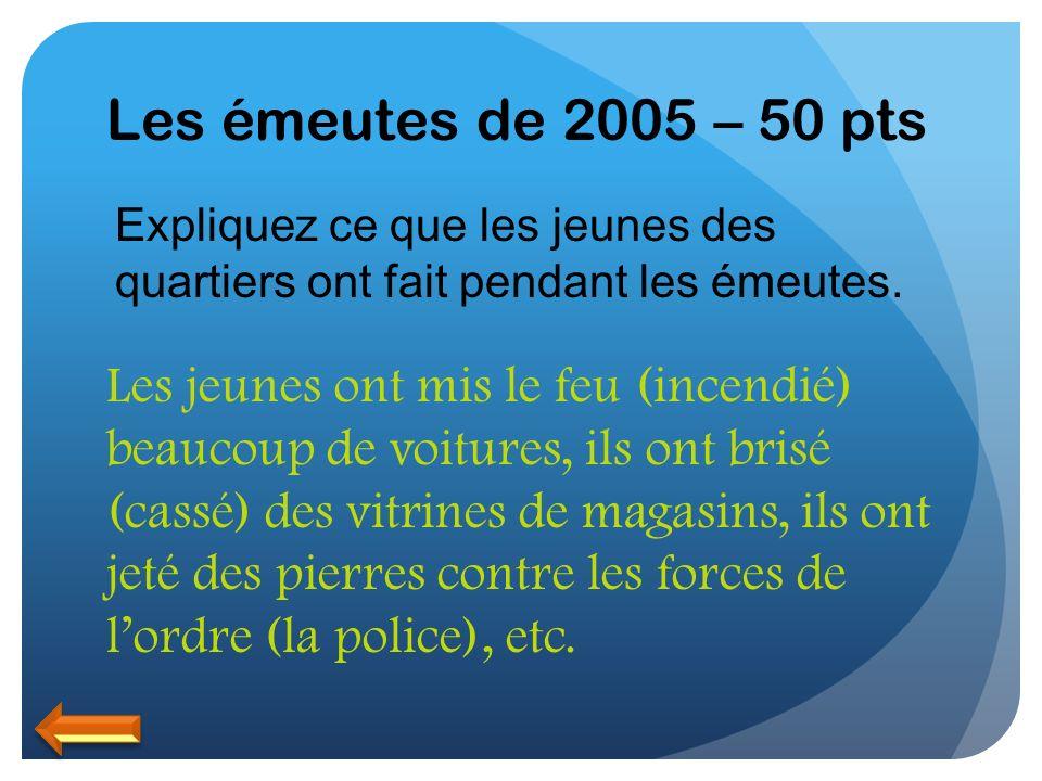 Les émeutes de 2005 – 50 pts Expliquez ce que les jeunes des quartiers ont fait pendant les émeutes.