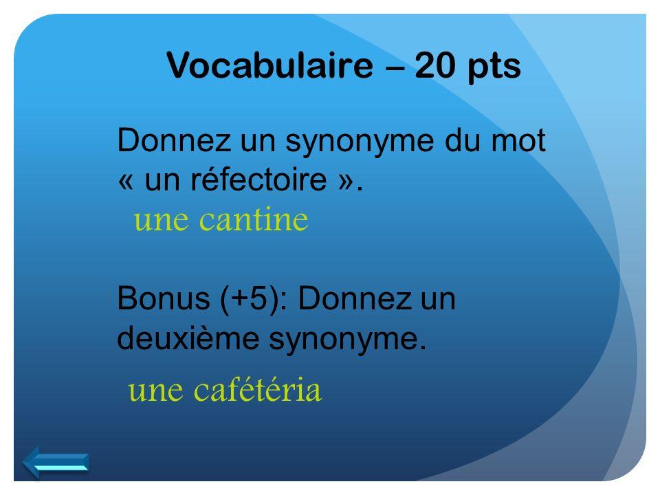 Vocabulaire – 20 pts une cantine une cafétéria