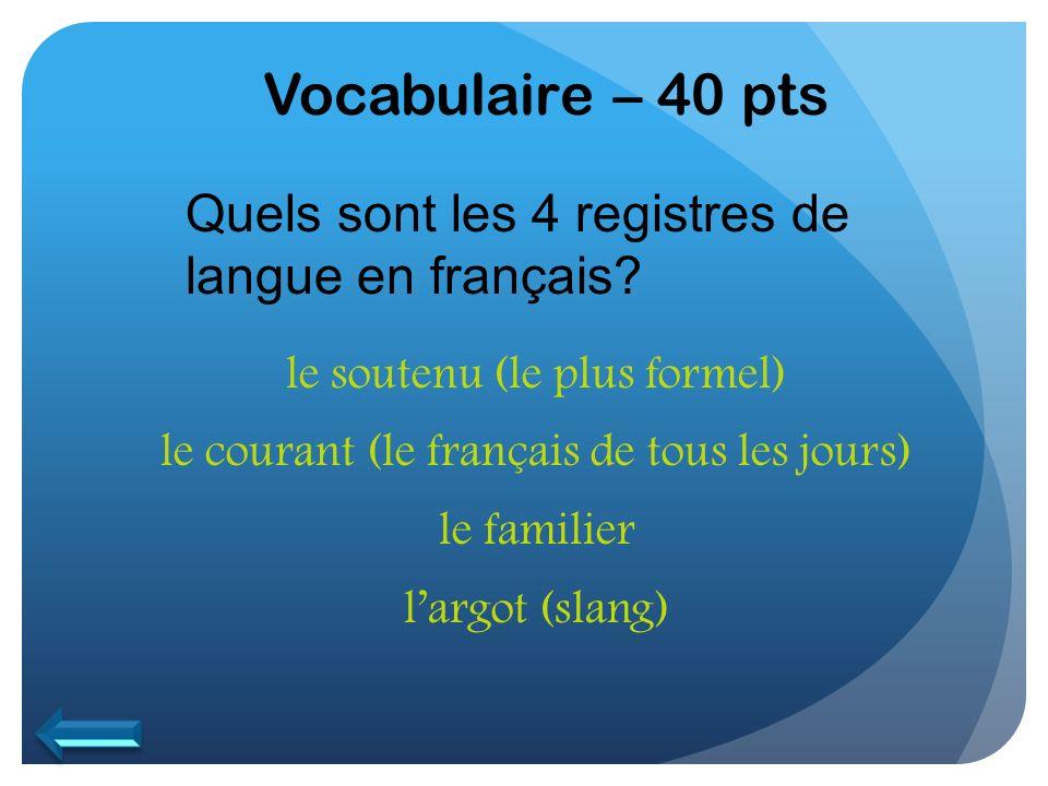 Vocabulaire – 40 pts Quels sont les 4 registres de langue en français