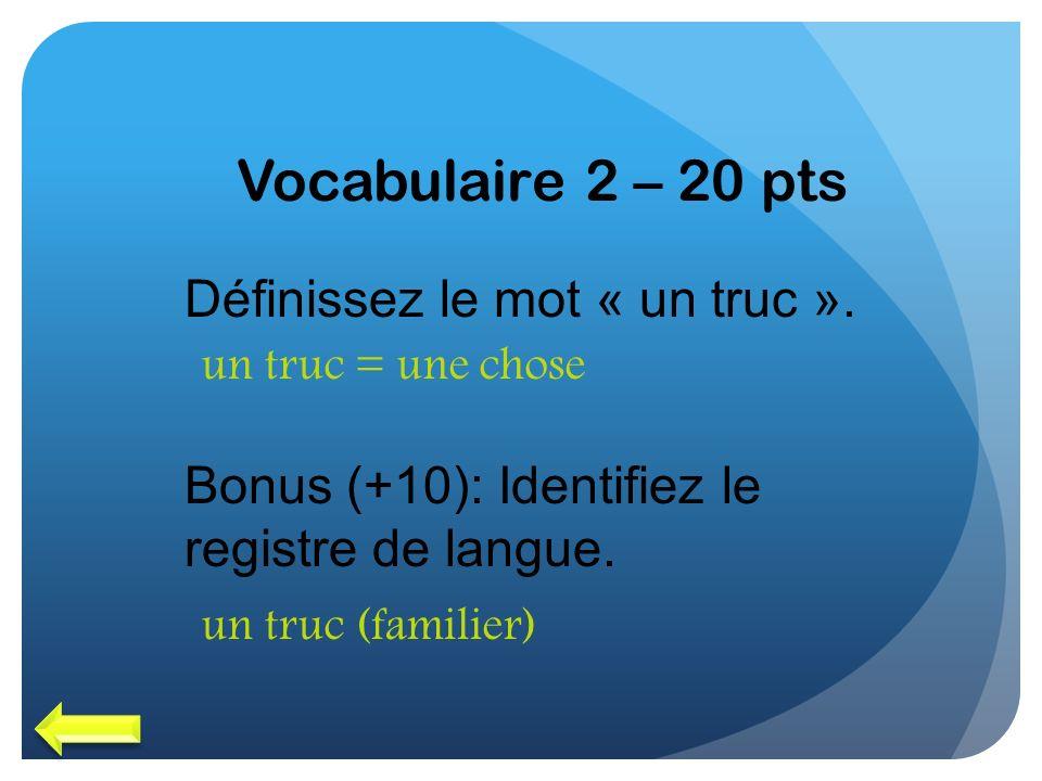 Vocabulaire 2 – 20 pts Définissez le mot « un truc ».