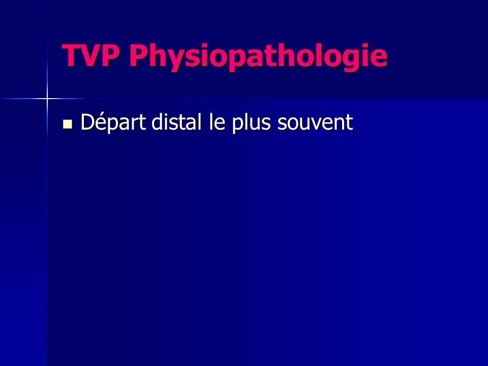 TVP Physiopathologie Départ distal le plus souvent