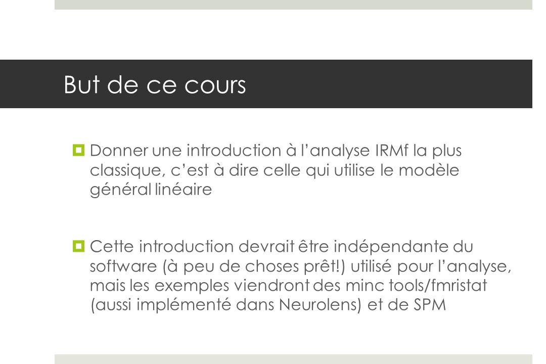 But de ce cours Donner une introduction à l'analyse IRMf la plus classique, c'est à dire celle qui utilise le modèle général linéaire.