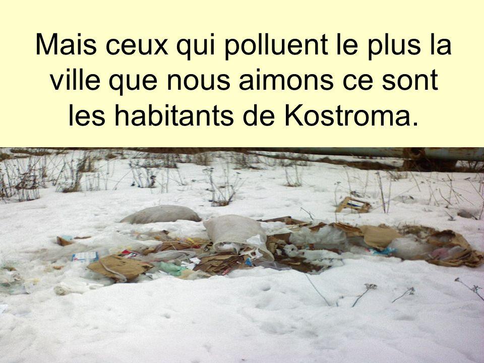 Mais ceux qui polluent le plus la ville que nous aimons ce sont les habitants de Kostroma.