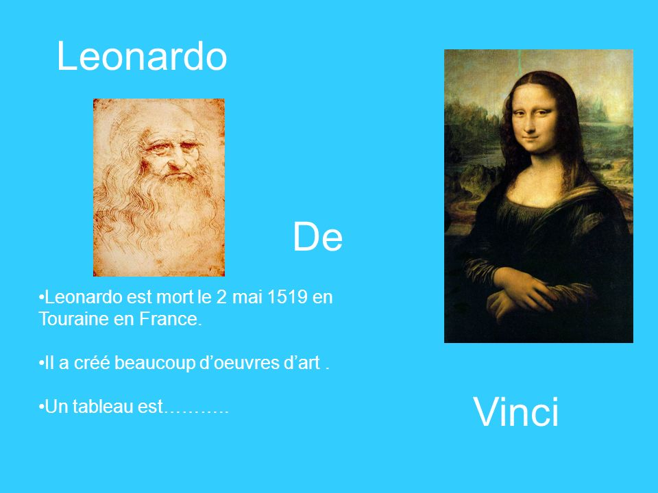 Leonardo De. Leonardo est mort le 2 mai 1519 en Touraine en France. Il a créé beaucoup d'oeuvres d'art .